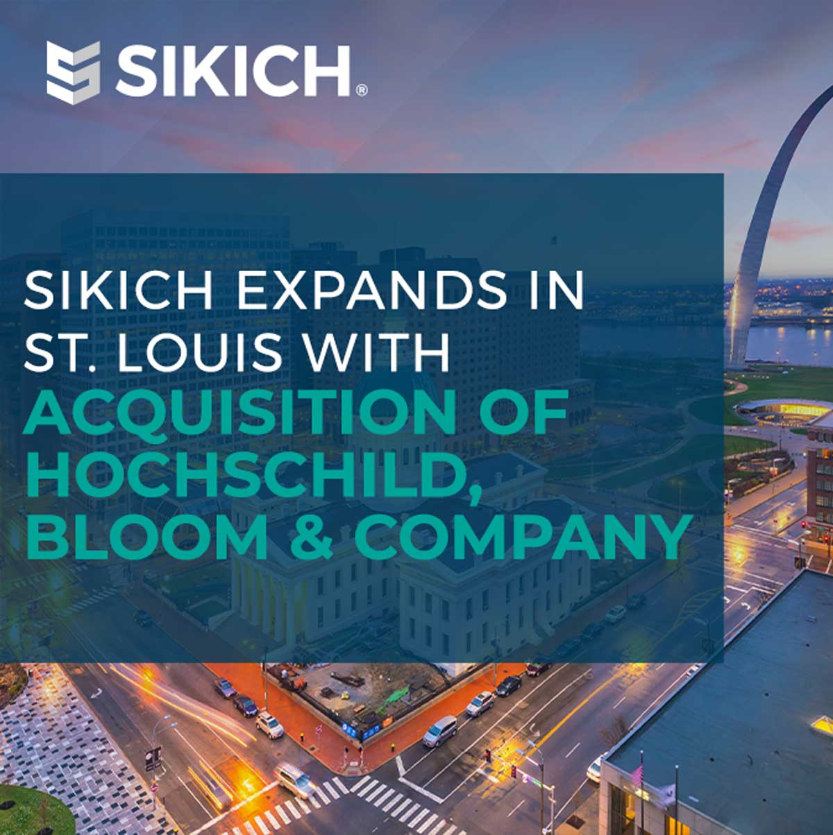 graphic with image of St. Louis and text that reads Sikich expands in St Louis with acquisition of Hochschild Bloom and Company